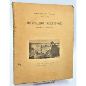 Frederick Winslow Taylor : ORGANISATION SCIENTIFIQUE, Principes & Applications. 1915