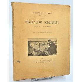 Frederick Winslow Taylor : ORGANISATION SCIENTIFIQUE, Principes & Applications. 1915
