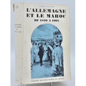 Pierre Guillen : L'ALLEMAGNE ET LE MAROC de 1870 à 1905. 1967
