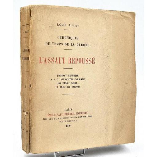 Louis Gillet : L'ASSAUT REPOUSSE - 1919. Chroniques du temps de la Guerre. E.O.