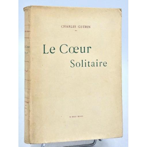Charles Guérin : LE COEUR SOLITAIRE. 1898. Edition originale, envoi autographe.