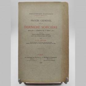 Procès criminel de la dernière sorcière brulée à Genève le 6 avril 1652 Dr Ladame
