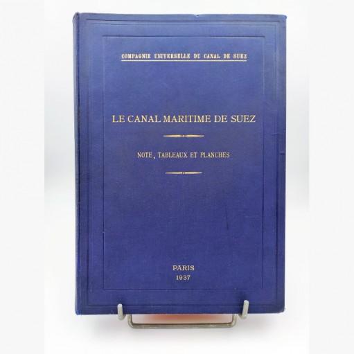 Le canal maritime de Suez note, tableaux et planches, Paris 1937 Compagnie Universelle du Canal de Suez