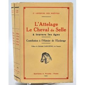 Lefèbvre des Noëttes : L'ATTELAGE - LE CHEVAL DE SELLE à travers les âges. 1931