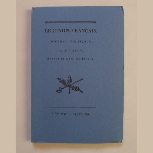 Le Junius français, journal politique par M. Marat, auteur de l'Ami du Peuple. Editions EDHIS 1967.