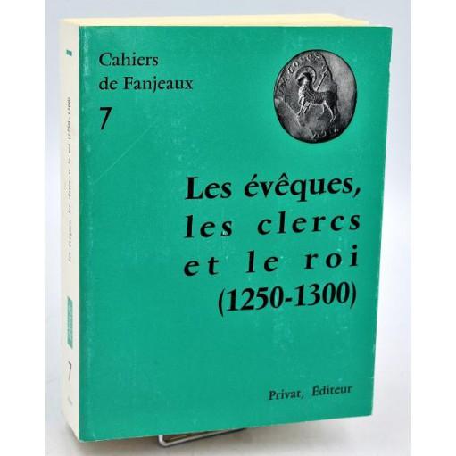 Cahiers de Fanjeaux n°7 - LES EVEQUES, LES CLERCS ET LE ROI (1250-1300)