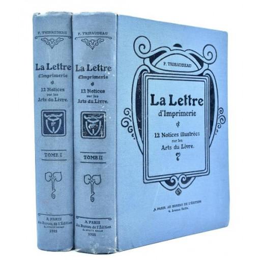 F. Thibaudeau : LA LETTRE D'IMPRIMERIE, Origine - Développement - Classification et 12 notices illustrées sur les Arts du Livre